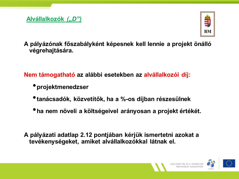 """Alvállalkozók (""""D ) A pályázónak főszabályként képesnek kell lennie a projekt önálló végrehajtására."""
