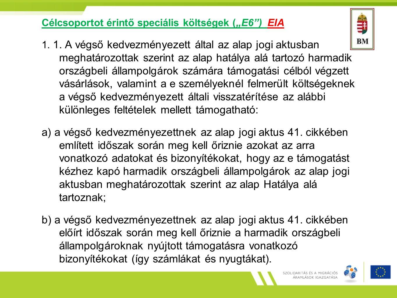 """Célcsoportot érintő speciális költségek (""""E6"""") EIA 1. 1. A végső kedvezményezett által az alap jogi aktusban meghatározottak szerint az alap hatálya a"""