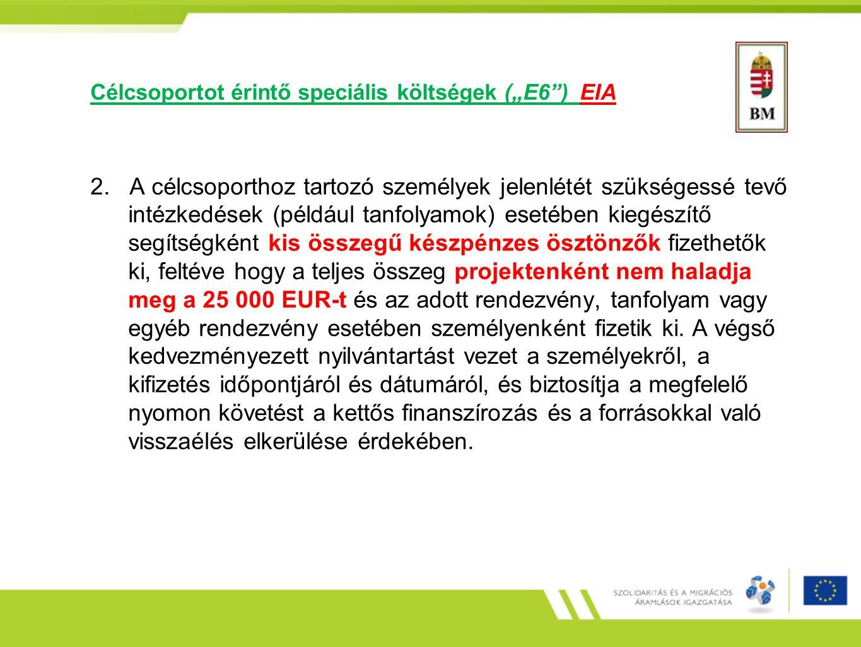 """Célcsoportot érintő speciális költségek (""""E6"""") EIA 2. A célcsoporthoz tartozó személyek jelenlétét szükségessé tevő intézkedések (például tanfolyamok)"""