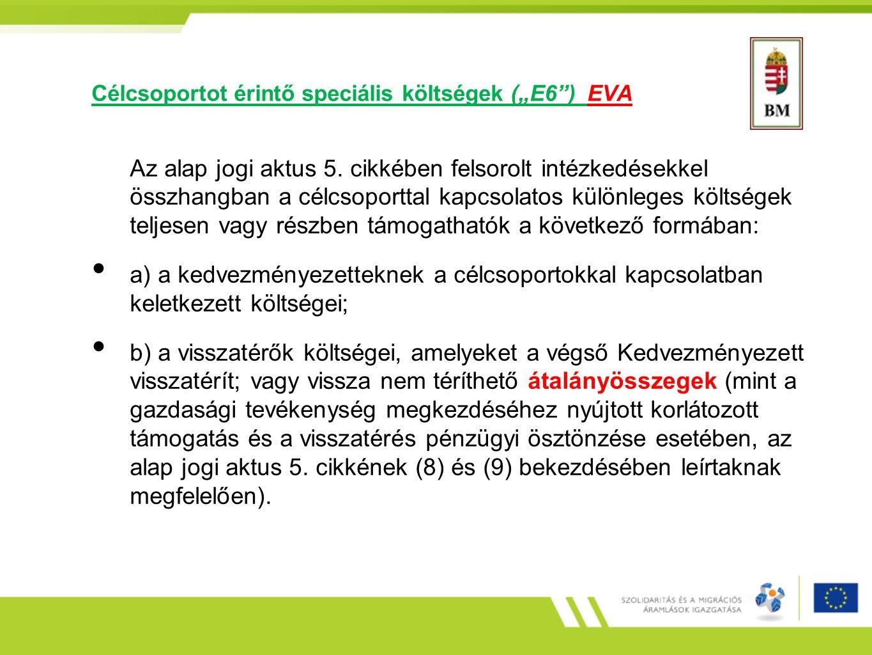 """Célcsoportot érintő speciális költségek (""""E6"""") EVA Az alap jogi aktus 5. cikkében felsorolt intézkedésekkel összhangban a célcsoporttal kapcsolatos kü"""
