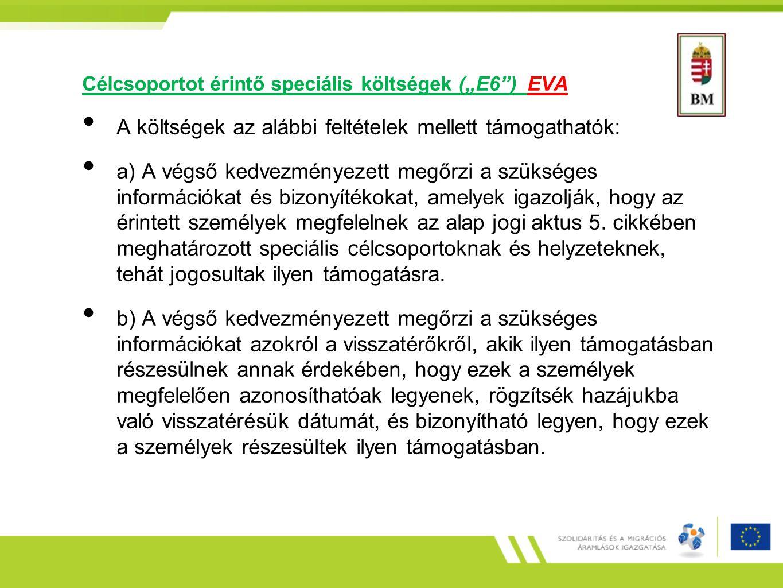 """Célcsoportot érintő speciális költségek (""""E6 ) EVA A költségek az alábbi feltételek mellett támogathatók: a) A végső kedvezményezett megőrzi a szükséges információkat és bizonyítékokat, amelyek igazolják, hogy az érintett személyek megfelelnek az alap jogi aktus 5."""