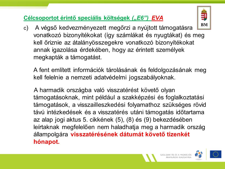 """Célcsoportot érintő speciális költségek (""""E6 ) EVA c ) A végső kedvezményezett megőrzi a nyújtott támogatásra vonatkozó bizonyítékokat (így számlákat és nyugtákat) és meg kell őriznie az átalányösszegekre vonatkozó bizonyítékokat annak igazolása érdekében, hogy az érintett személyek megkapták a támogatást."""