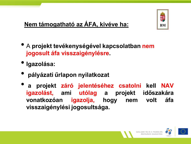 Nem támogatható az ÁFA, kivéve ha: A projekt tevékenységével kapcsolatban nem jogosult áfa visszaigénylésre. Igazolása: pályázati űrlapon nyilatkozat