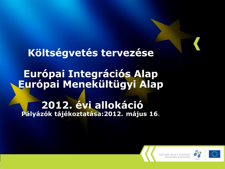Költségvetés tervezése Európai Integrációs Alap Európai Menekültügyi Alap 2012.
