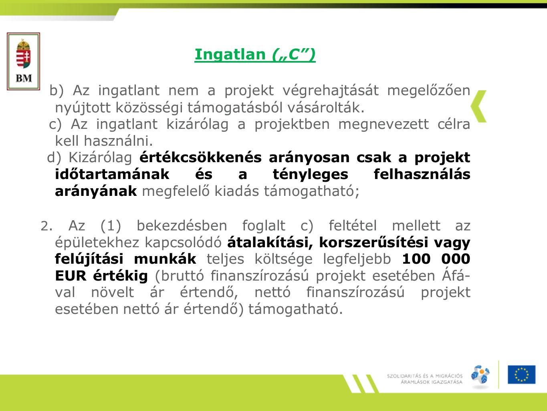"""Ingatlan (""""C ) b) Az ingatlant nem a projekt végrehajtását megelőzően nyújtott közösségi támogatásból vásárolták."""