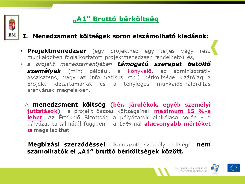 """"""" """"A1 Bruttó bérköltség I.Menedzsment költségek soron elszámolható kiadások: Projektmenedzser (egy projekthez egy teljes vagy rész munkaidőben foglalkoztatott projektmenedzser rendelhető) és, a projekt menedzsmentjében támogató szerepet betöltő személyek (mint például, a könyvelő, az adminisztratív asszisztens, vagy az informatikus stb.) bérköltsége kizárólag a projekt időtartamának és a tényleges munkaidő-ráfordítás arányának megfelelően."""