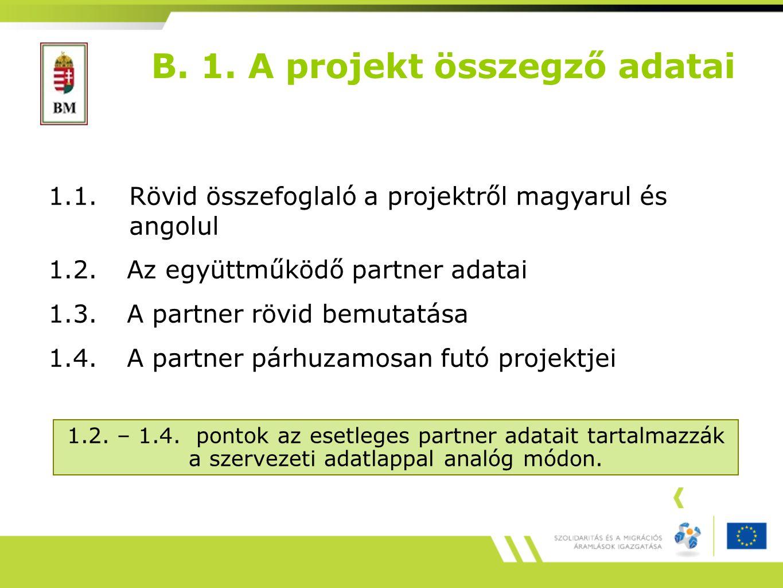 B. 1. A projekt összegző adatai 1.2. – 1.4.