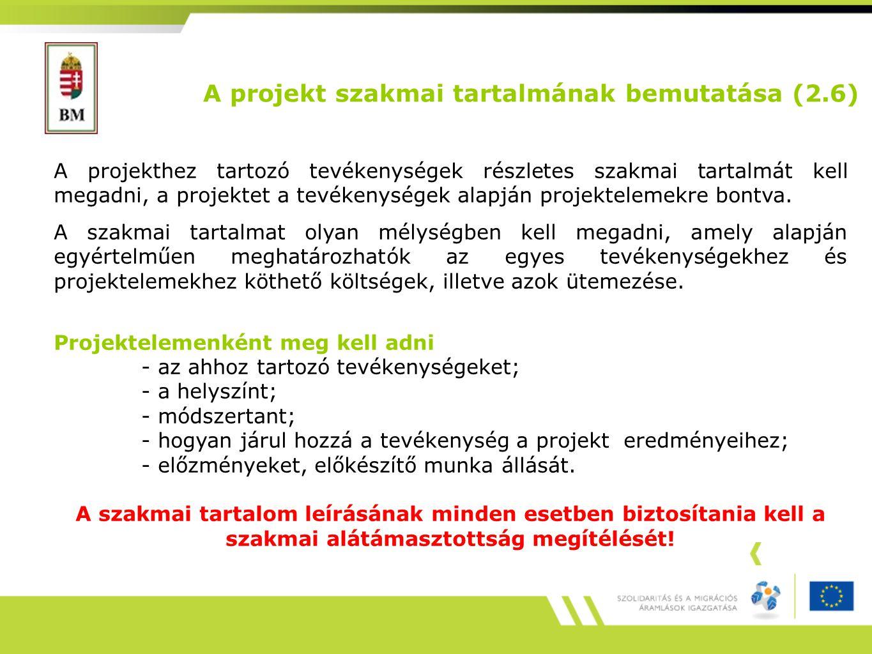 A projekt szakmai tartalmának bemutatása (2.6) A projekthez tartozó tevékenységek részletes szakmai tartalmát kell megadni, a projektet a tevékenységek alapján projektelemekre bontva.