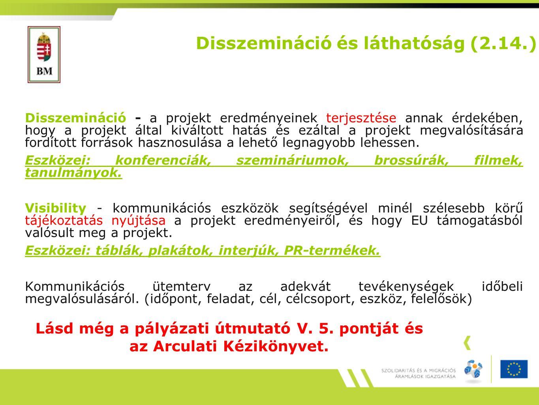 Disszemináció és láthatóság (2.14.) Disszemináció - a projekt eredményeinek terjesztése annak érdekében, hogy a projekt által kiváltott hatás és ezáltal a projekt megvalósítására fordított források hasznosulása a lehető legnagyobb lehessen.