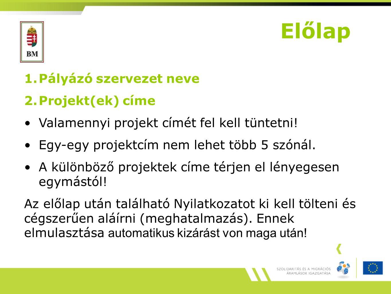 Előlap 1.Pályázó szervezet neve 2.Projekt(ek) címe Valamennyi projekt címét fel kell tüntetni.