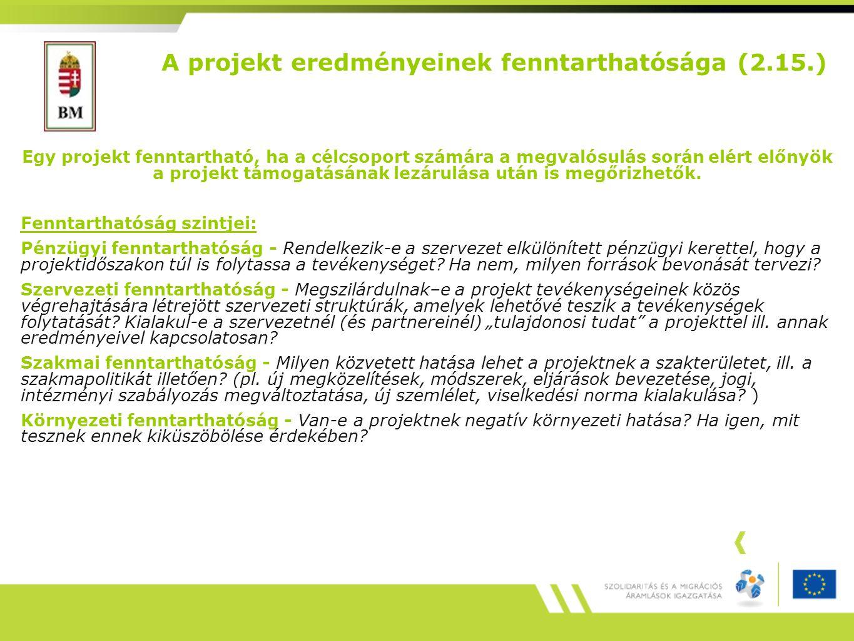 A projekt eredményeinek fenntarthatósága (2.15.) Egy projekt fenntartható, ha a célcsoport számára a megvalósulás során elért előnyök a projekt támogatásának lezárulása után is megőrizhetők.