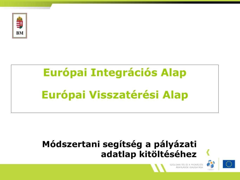Európai Integrációs Alap Európai Visszatérési Alap Módszertani segítség a pályázati adatlap kitöltéséhez
