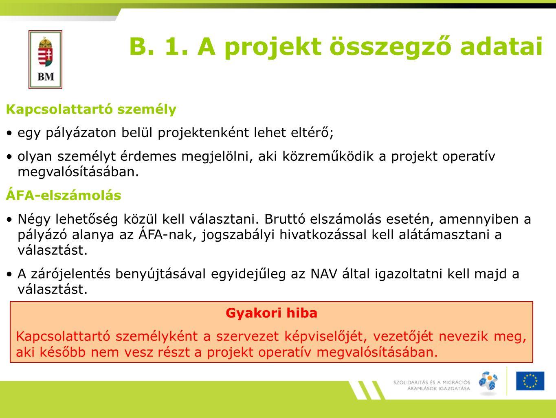 B. 1. A projekt összegző adatai Kapcsolattartó személy egy pályázaton belül projektenként lehet eltérő; olyan személyt érdemes megjelölni, aki közremű