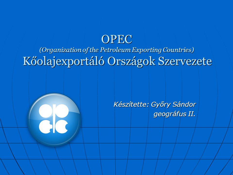 OPEC (Organization of the Petroleum Exporting Countries) Kőolajexportáló Országok Szervezete Készítette: Győry Sándor geográfus II.
