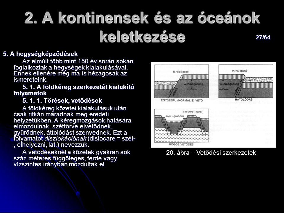 27/64 2. A kontinensek és az óceánok keletkezése 5. A hegységképződések Az elmúlt több mint 150 év során sokan foglalkoztak a hegységek kialakulásával