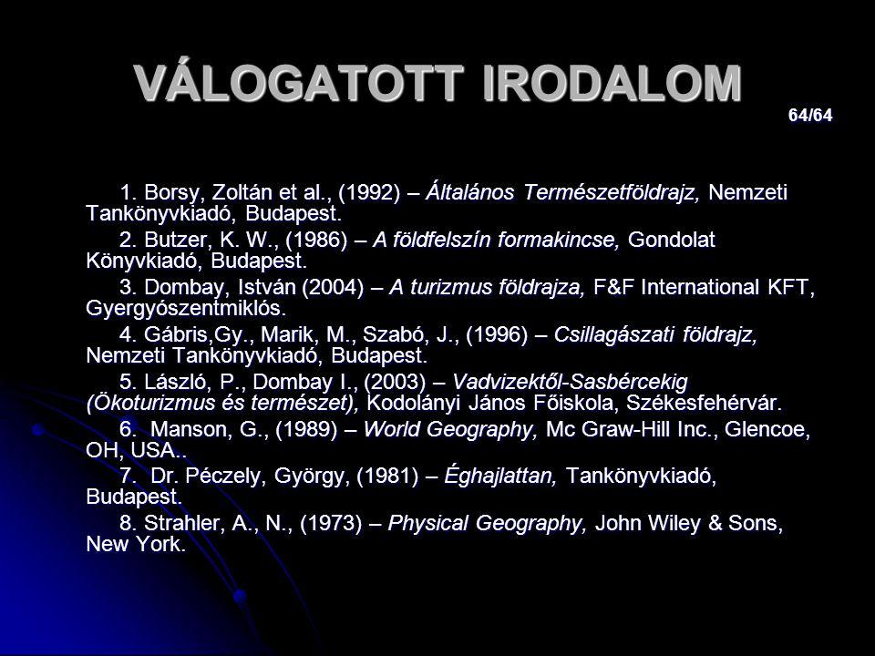 64/64 VÁLOGATOTT IRODALOM 1. Borsy, Zoltán et al., (1992) – Általános Természetföldrajz, Nemzeti Tankönyvkiadó, Budapest. 1. Borsy, Zoltán et al., (19