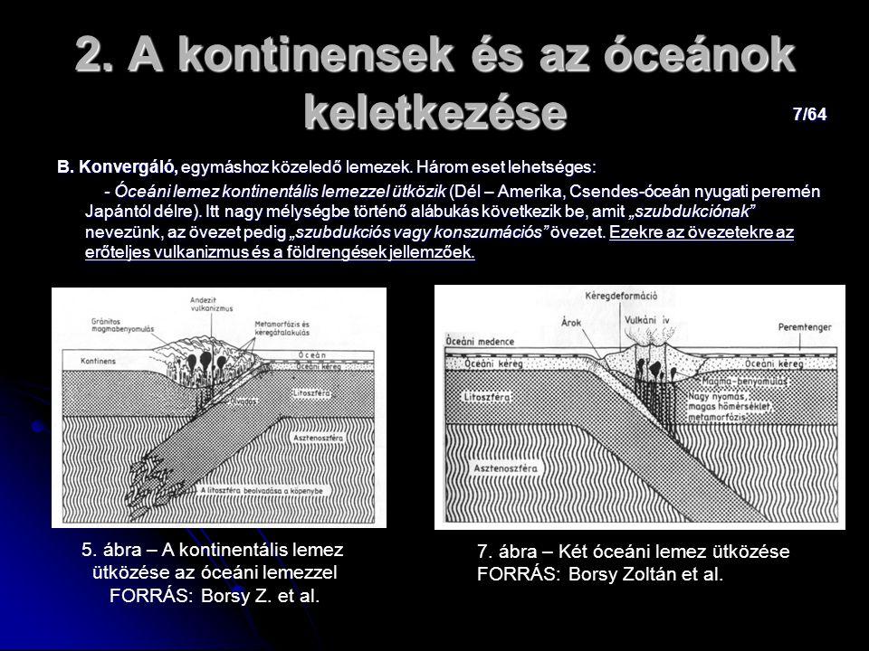 7/64 2. A kontinensek és az óceánok keletkezése B. Konvergáló, egymáshoz közeledő lemezek. Három eset lehetséges: B. Konvergáló, egymáshoz közeledő le