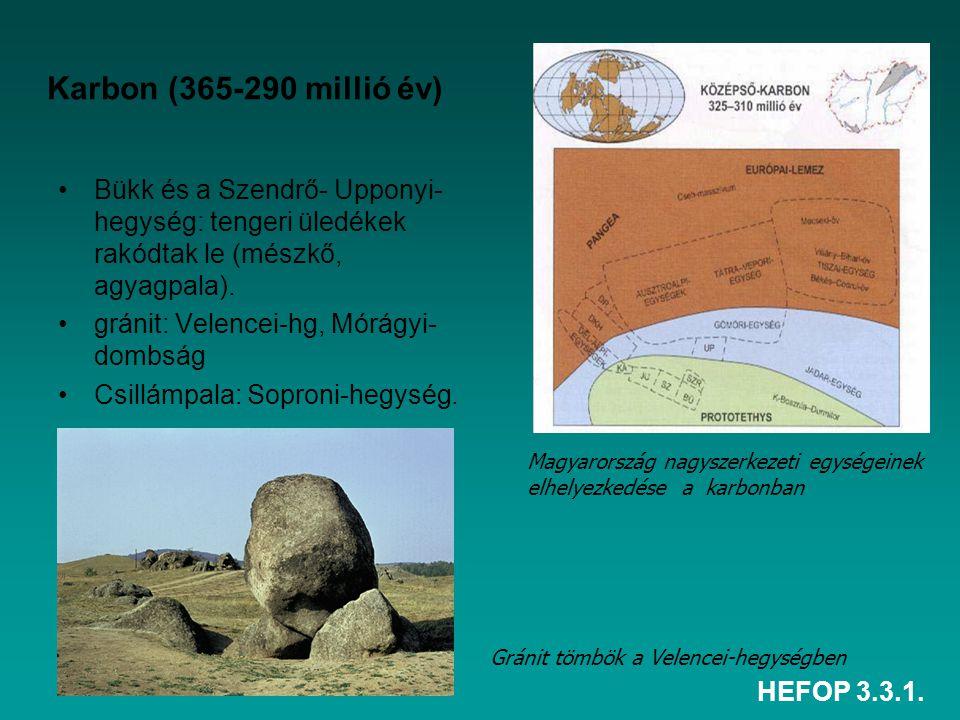 HEFOP 3.3.1. Karbon (365-290 millió év) Bükk és a Szendrő- Upponyi- hegység: tengeri üledékek rakódtak le (mészkő, agyagpala). gránit: Velencei-hg, Mó