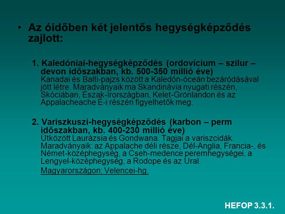 HEFOP 3.3.1. Az óidőben két jelentős hegységképződés zajlott: 1. Kaledóniai-hegységképződés (ordovícium – szilur – devon időszakban, kb. 500-350 milli