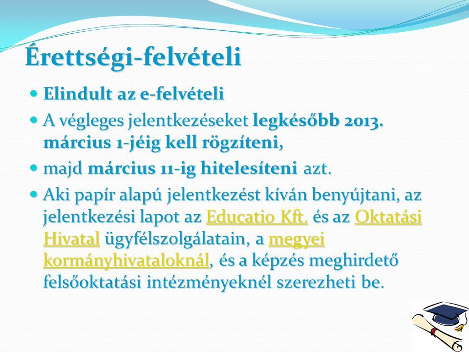 Érettségi-felvételi Elindult az e-felvételi Elindult az e-felvételi A végleges jelentkezéseket legkésőbb 2013. március 1-jéig kell rögzíteni, A végleg