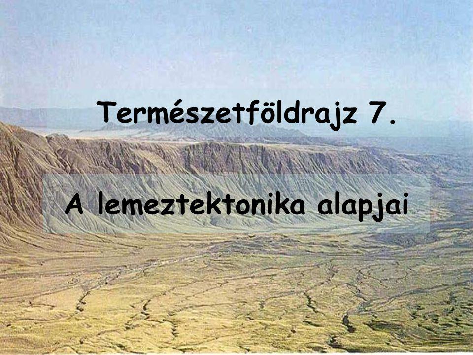 Természetföldrajz 7. A lemeztektonika alapjai