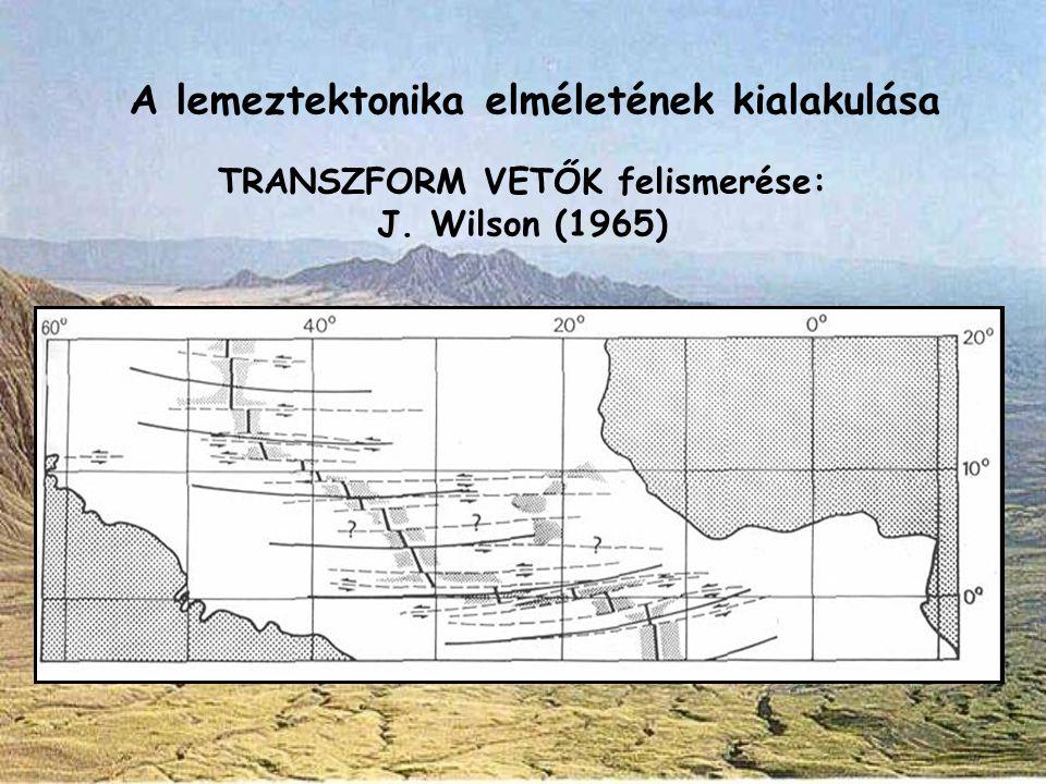 A lemeztektonika elméletének kialakulása TRANSZFORM VETŐK felismerése: J. Wilson (1965)