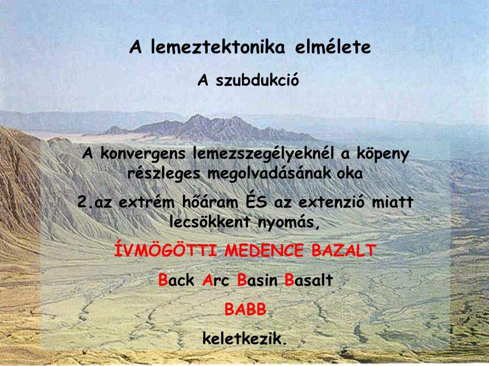 A lemeztektonika elmélete A szubdukció A konvergens lemezszegélyeknél a köpeny részleges megolvadásának oka 2.az extrém hőáram ÉS az extenzió miatt le