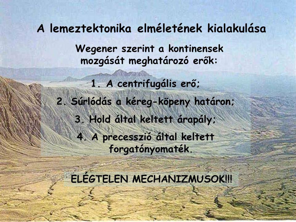 A lemeztektonika elméletének kialakulása Wegener szerint a kontinensek mozgását meghatározó erők: 1. A centrifugális erő; 2. Súrlódás a kéreg-köpeny h