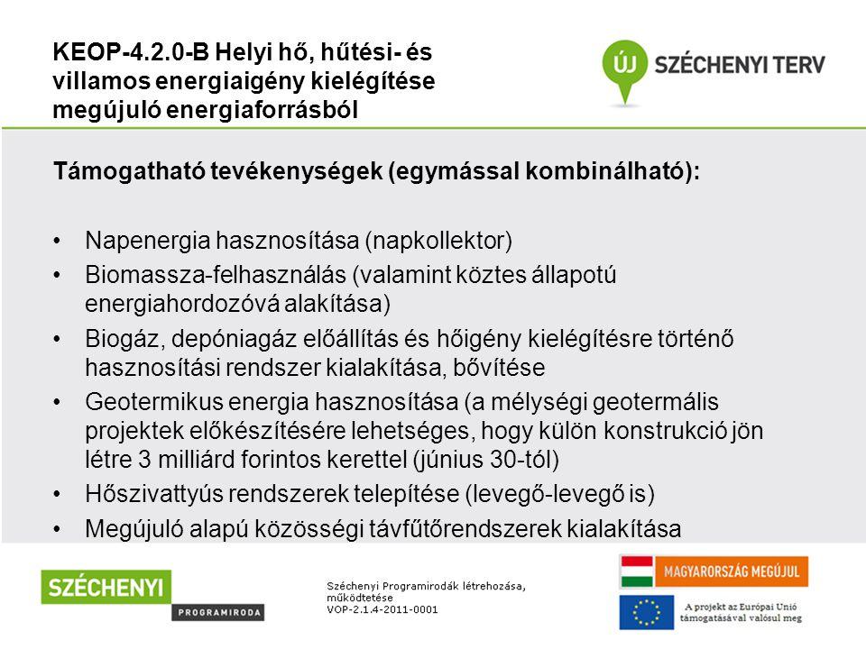 KEOP-4.2.0-B Helyi hő, hűtési- és villamos energiaigény kielégítése megújuló energiaforrásból Támogatható tevékenységek (egymással kombinálható): Nape