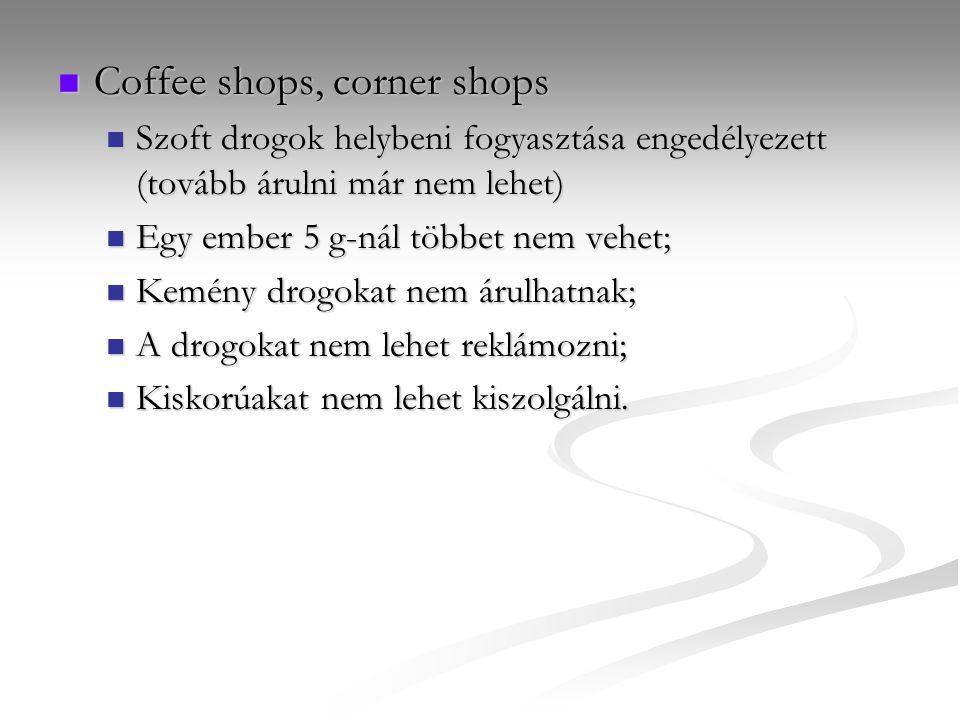 Coffee shops, corner shops Coffee shops, corner shops Szoft drogok helybeni fogyasztása engedélyezett (tovább árulni már nem lehet) Szoft drogok helyb