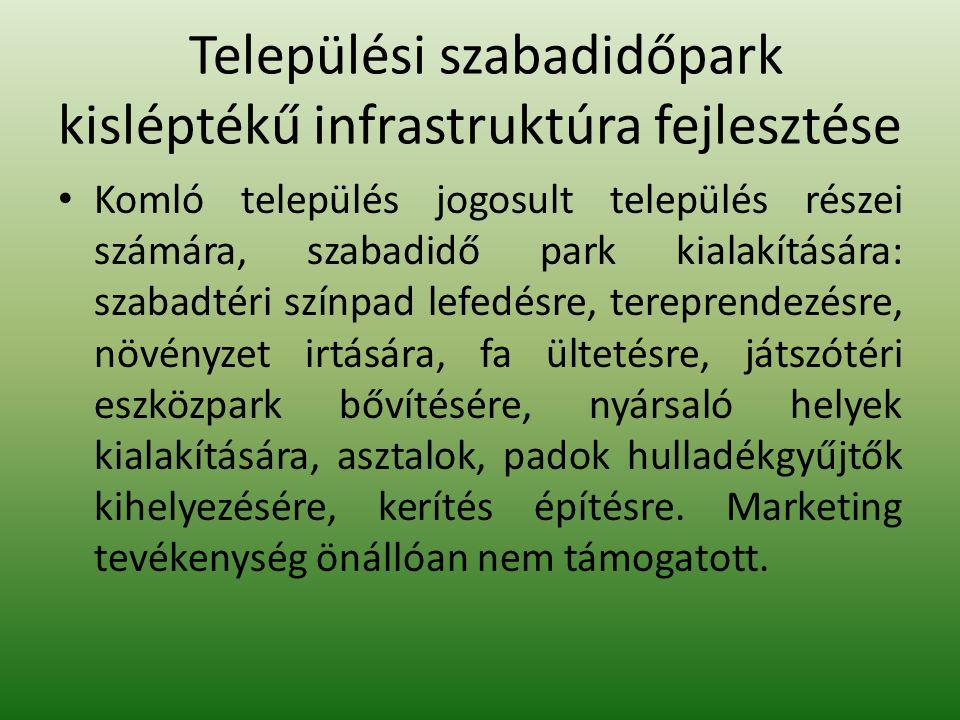 Települési szabadidőpark kisléptékű infrastruktúra fejlesztése Komló település jogosult település részei számára, szabadidő park kialakítására: szabadtéri színpad lefedésre, tereprendezésre, növényzet irtására, fa ültetésre, játszótéri eszközpark bővítésére, nyársaló helyek kialakítására, asztalok, padok hulladékgyűjtők kihelyezésére, kerítés építésre.