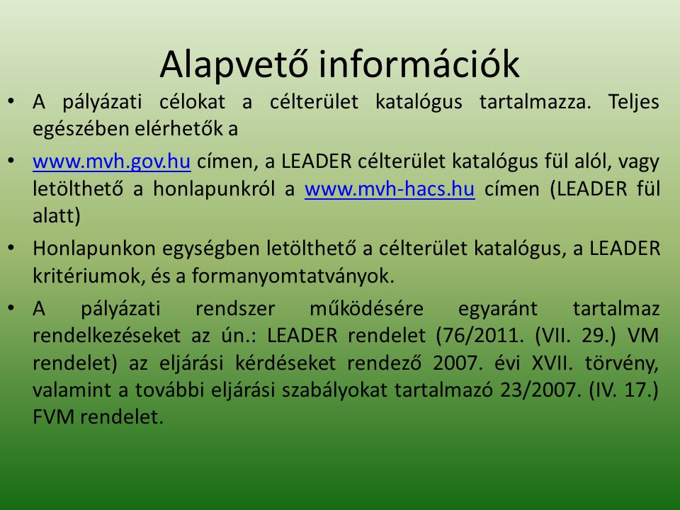 Alapvető információk A pályázati célokat a célterület katalógus tartalmazza.