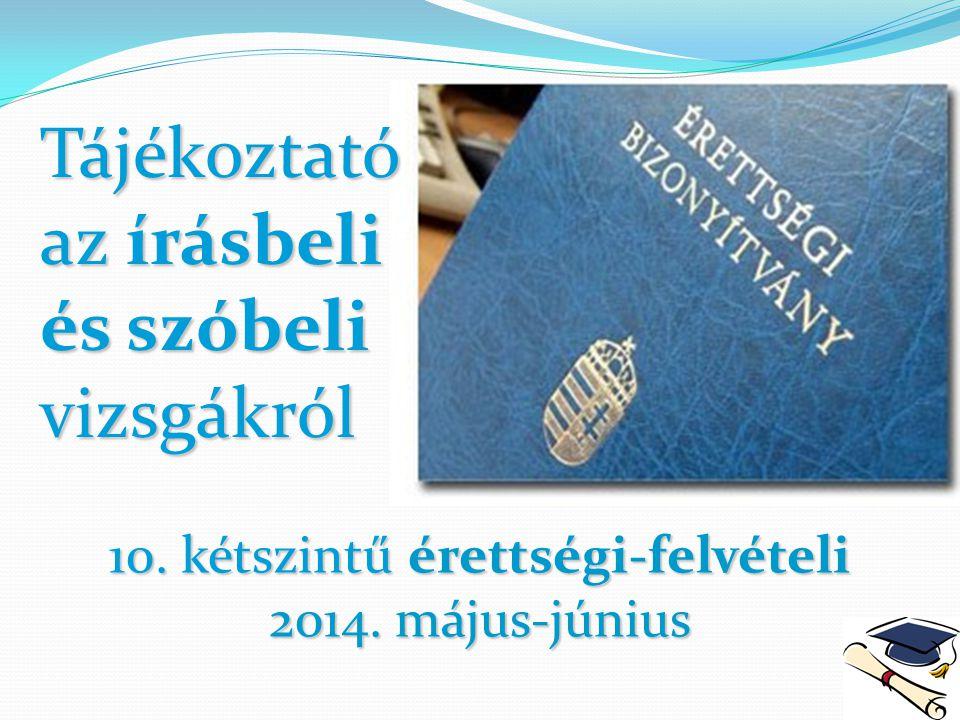 10. kétszintű érettségi-felvételi 2014. május-június Tájékoztató az írásbeli és szóbeli vizsgákról