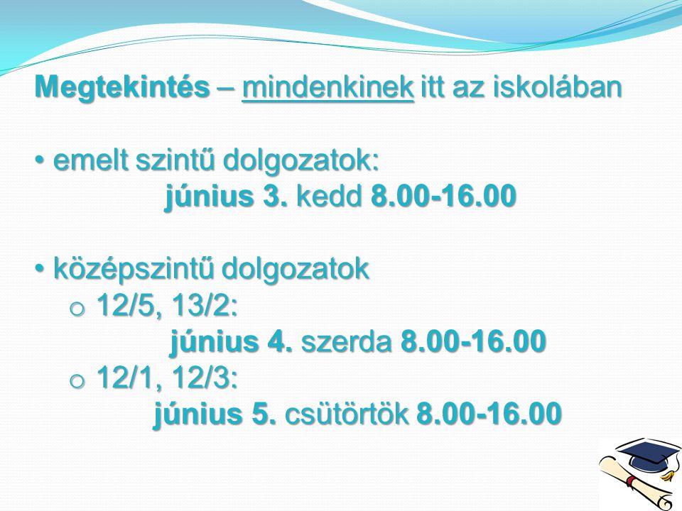 Megtekintés – mindenkinek itt az iskolában emelt szintű dolgozatok: emelt szintű dolgozatok: június 3. kedd 8.00-16.00 középszintű dolgozatok középszi