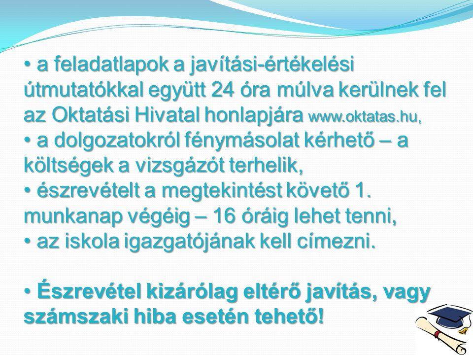 a feladatlapok a javítási-értékelési útmutatókkal együtt 24 óra múlva kerülnek fel az Oktatási Hivatal honlapjára www.oktatas.hu, a feladatlapok a jav