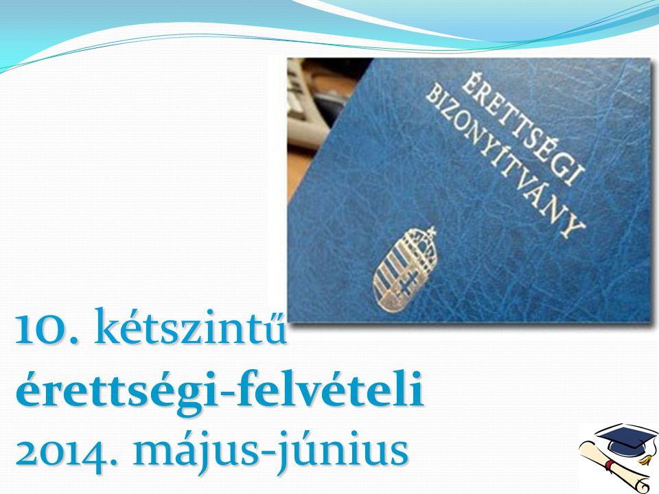 10. kétszint ű érettségi-felvételi 2014. május-június