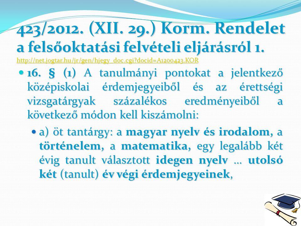 423/2012. (XII. 29.) Korm. Rendelet a felsőoktatási felvételi eljárásról 1. http://net.jogtar.hu/jr/gen/hjegy_doc.cgi?docid=A1200423.KOR http://net.jo