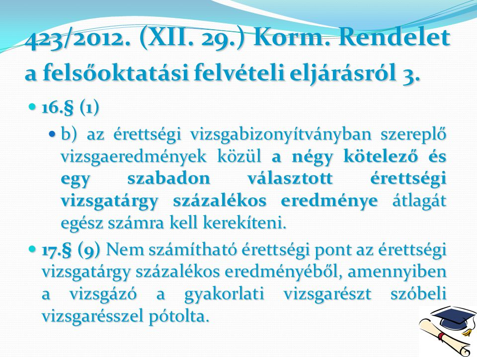 423/2012.(XII. 29.) Korm. Rendelet a felsőoktatási felvételi eljárásról3.