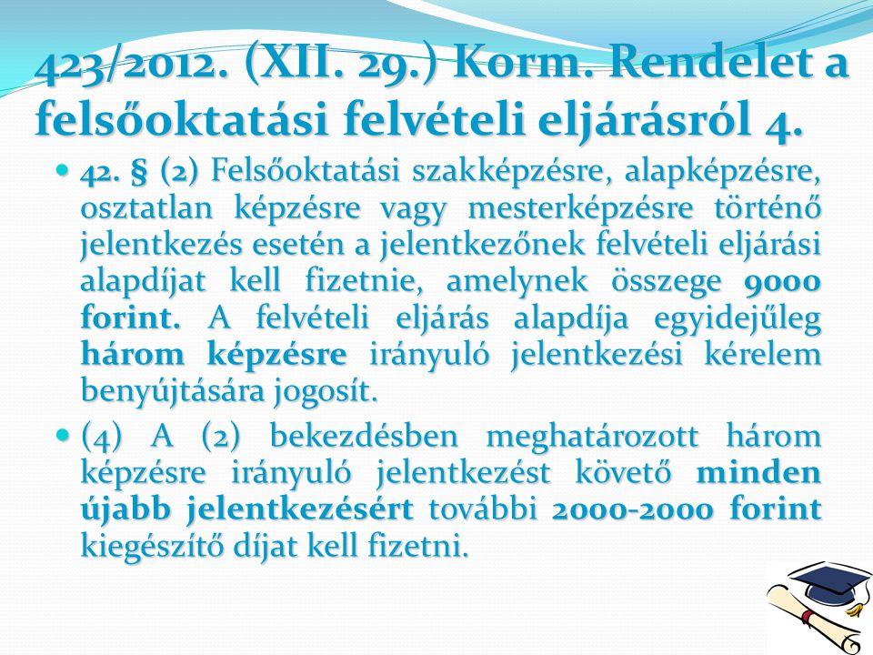 423/2012. (XII. 29.) Korm. Rendelet a felsőoktatási felvételi eljárásról4. 423/2012. (XII. 29.) Korm. Rendelet a felsőoktatási felvételi eljárásról 4.