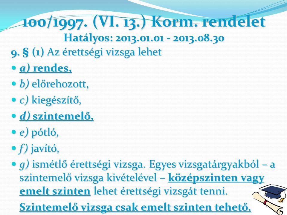100/1997. (VI. 13.) Korm. rendelet Hatályos: 2013.01.01 - 2013.08.30 9. § (1) Az érettségi vizsga lehet a) rendes, a) rendes, b) előrehozott, b) előre