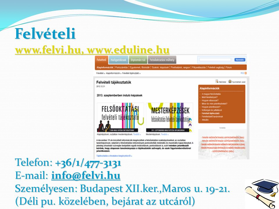 Felvételi Telefon: +36/1/477-3131 E-mail: info@felvi.hu Személyesen: Budapest XII.ker.,Maros u. 19-21. (Déli pu. közelében, bejárat az utcáról) www.fe