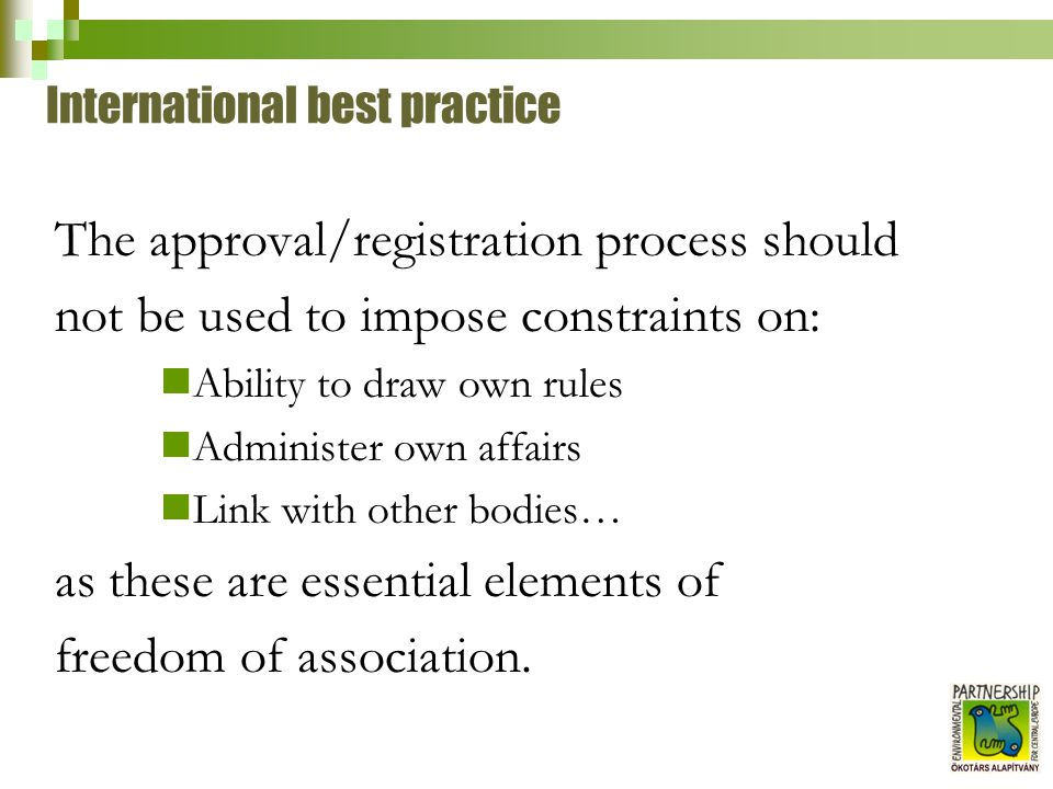 International best practice The approval/registration process should not be used to impose constraints on: Ability to draw own rules Administer own af