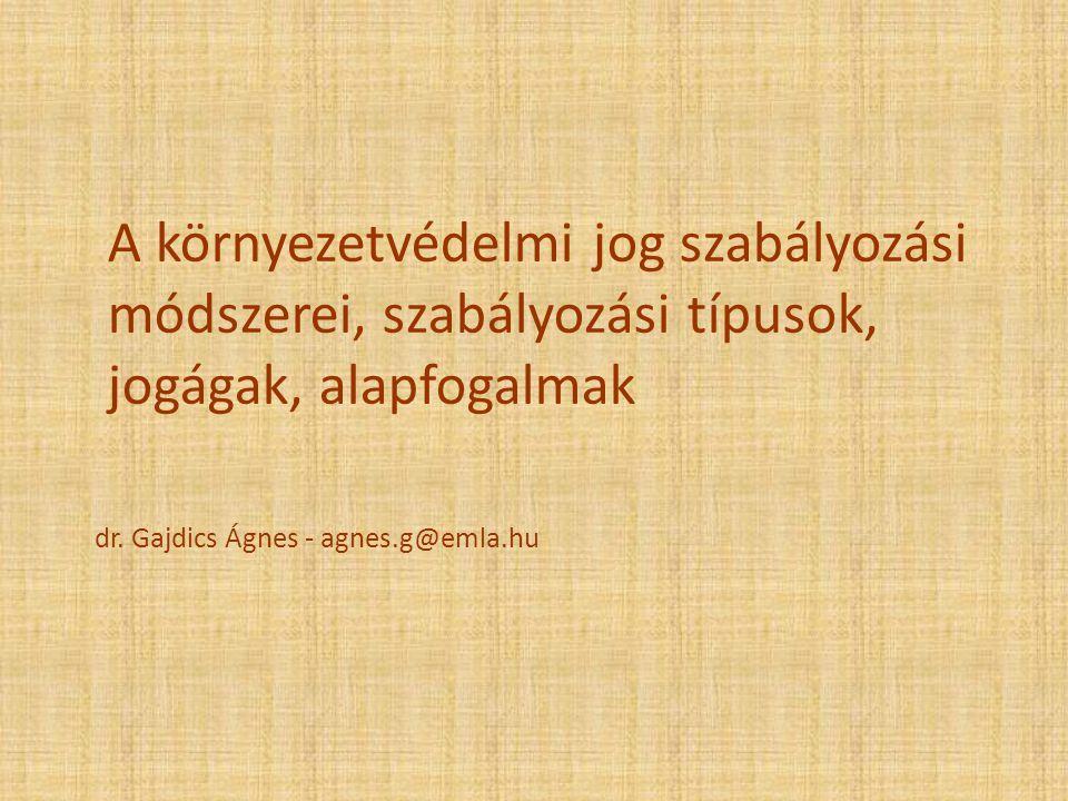 dr. Gajdics Ágnes - agnes.g@emla.hu A környezetvédelmi jog szabályozási módszerei, szabályozási típusok, jogágak, alapfogalmak