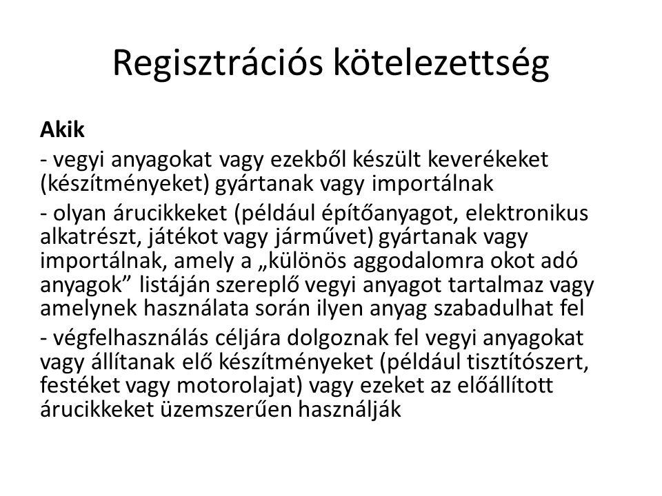Regisztrációs kötelezettség Akik - vegyi anyagokat vagy ezekből készült keverékeket (készítményeket) gyártanak vagy importálnak - olyan árucikkeket (p