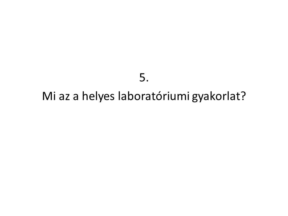 5. Mi az a helyes laboratóriumi gyakorlat?