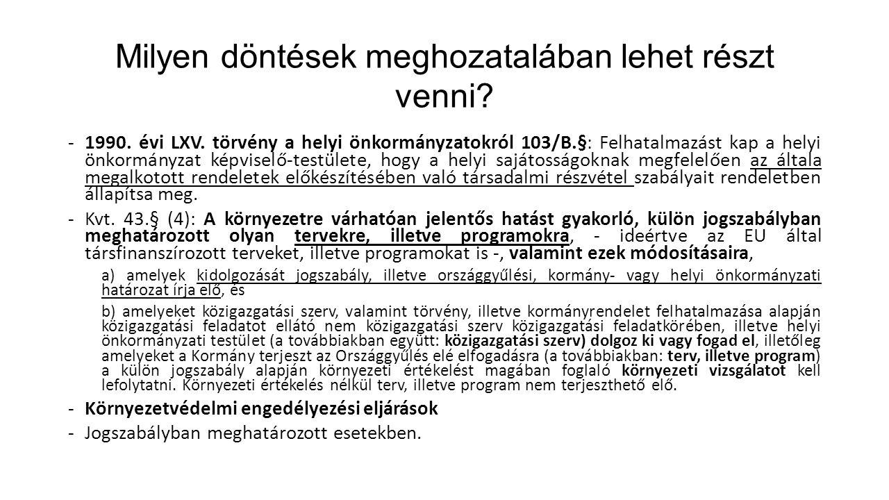 Milyen döntések meghozatalában lehet részt venni? -1990. évi LXV. törvény a helyi önkormányzatokról 103/B.§: Felhatalmazást kap a helyi önkormányzat k