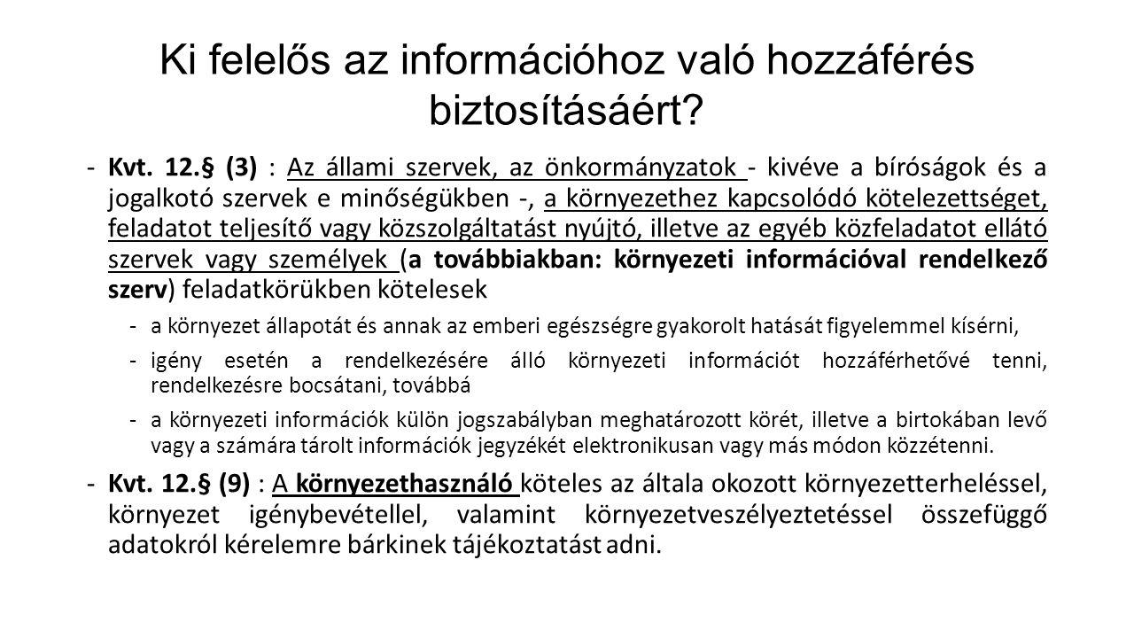 Ki felelős az információhoz való hozzáférés biztosításáért? -Kvt. 12.§ (3) : Az állami szervek, az önkormányzatok - kivéve a bíróságok és a jogalkotó