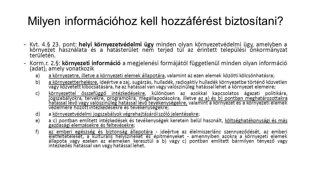Milyen információhoz kell hozzáférést biztosítani? -Kvt. 4.§ 23. pont: helyi környezetvédelmi ügy minden olyan környezetvédelmi ügy, amelyben a környe