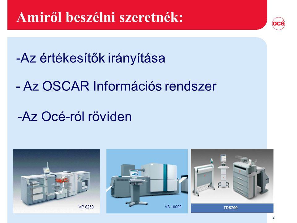 2 -Az Océ-ról röviden Amiről beszélni szeretnék: TDS700 - Az OSCAR Információs rendszer -Az értékesítők irányítása VP 6250 VS 10000