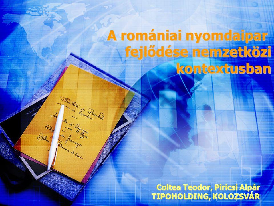 A romániai nyomdaipar fejlődése nemzetközi kontextusban kontextusban Coltea Teodor, Piricsi Alpár TIPOHOLDING, KOLOZSVÁR